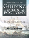 GUIDING the COLONIAL ECONOMY (eBook): Two studies on the role of funding and servicing the Colonial Finances of NSW