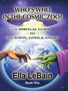 Who's Who In The Cosmic Zoo? (eBook): A SPIRITUAL GUIDE TO ETS, ALIENS, GODS & ANGELS