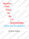 "Sooooo... You Want To Be ""A"" Manager! Things You Should Know! (eBook)"