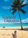 Tropical Delusion (eBook): Misadventures in Paradise