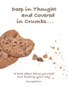 Deep in Thought and Covered in Crumbs... (eBook)