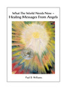 What the World Needs Now- Healing Messages from Angels (eBook)