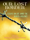 Our Lost Border (eBook): Essays on Life amid the Narco-Violence