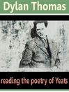 Dylan Thomas Reads the Poetry of Yeats (MP3)