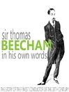 Sir Thomas Beecham in His Own Words (MP3)