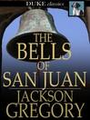 The Bells of San Juan [electronic resource]