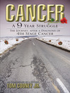 Cancer (eBook): A 9 Year Struggle: The Journey, after a Diagnosis of Fourth-Stage Cancer