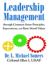 Leadership/Management Through Common Sense Principles, Expectations and Basic Moral Values (eBook)