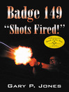 Badge 149 (eBook): Shots Fired!