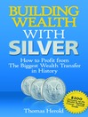 Building Wealth With Silver (eBook): How to Profit from the Biggest Wealth Transfer in History