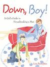 Down, Boy! (eBook): A Girl's Guide to Housebreaking a Man