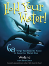 Hold Your Water (eBook): 68 Things You Need to Know to Keep Our Planet Blue