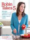 Robin Takes 5 (eBook): 500 Recipes, 5 Ingredients or Less, 500 Calories or Less, for 5 Nights/Week at 5:00 PM
