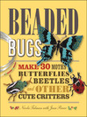 Beaded Bugs (eBook): Make 30 Moths, Butterflies, Beetles, and Other Cute Critters
