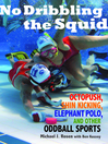No Dribbling the Squid (eBook): Octopush, Shin Kicking, Elephant Polo, and Other Oddball Sports