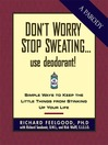 Don't Worry Stop Sweating...Use Deodorant (eBook): Simple Ways to Keep the Little Things from Stinking Up Your Life