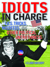 Idiots in Charge (eBook): Lies, Trick, Misdeeds, and Other Political Untruthiness