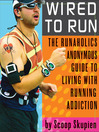 Wired to Run (eBook): The Runaholics Anonymous Guide to Living with Running Addiction