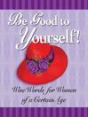Be Good to Yourself (eBook): Wise Words for Women of a Certain Age