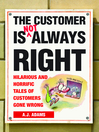 The Customer Is Not Always Right (eBook): Hilarious and Horrific Tales of Customers Gone Wrong