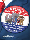 Stupid Conservatives (eBook): Weird and Wacky Tales from the Right Wing