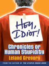Hey, Idiot! (eBook): Chronicles of Human Stupidity