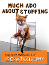 Much Ado about Stuffing (eBook): The Best and Worst of @CrapTaxidermy