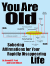 You Are Old (eBook): Sobering Affirmations for Your Rapidly Disappearing Life