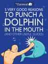 5 Very Good Reasons to Punch a Dolphin in the Mouth (And Other Useful Guides) (eBook)