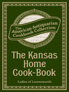 The Kansas Home Cook-Book (eBook): Consisting of Recipes Contributed by Ladies of Leavenworth and Other Cities and Towns