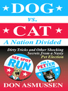 Dog vs. Cat: A Nation Divided (eBook): Dirty Tricks and Other Shocking Secrets from a Nasty Pet Election