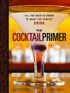 The Cocktail Primer (eBook): All You Need to Know to Make the Perfect Drink