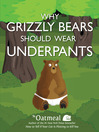 Why Grizzly Bears Should Wear Underpants (eBook)