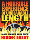 A Horrible Experience of Unbearable Length (eBook): More Movies That Suck