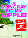 A Stingray Bit My Nipple! (eBook): True Stories from Real Travelers