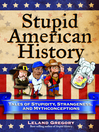 Stupid American History (eBook): Tales of Stupidity, Strangeness, and Mythconceptions