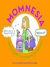 Momnesia (eBook): A Humorous Guide to Surviving Your Post-Baby Brain