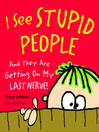 I See Stupid People (eBook): And They Are Getting On My Last Nerve!