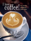 I Love Coffee! (eBook): Over 100 Easy and Delicious Coffee Drinks