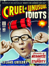 Cruel and Unusual Idiots (eBook): Chronicles of Meanness and Stupidity