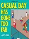 Casual Day Has Gone Too Far (eBook): A Dilbert Book