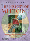Exploring the History of Medicine (eBook): From the Ancient Physicians of Pharaoh to Genetic Engineering