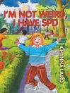 I'm Not Weird, I Have Sensory Processing Disorder (SPD) (eBook): Alexandra's Journey