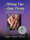 Moving Your Aging Parents (eBook): Fulfilling their Needs and Yours Before, During, and After the Move