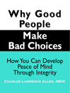 Why Good People Make Bad Choices (eBook): How You Can Develop Peace of Mind Through Integrity