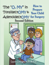 "The ""Oh, MY"" in Tonsillectomy and Adenoidectomy (eBook): How to Prepare Your Child for Surgery"