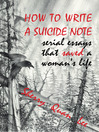 How to Write a Suicide Note (eBook): Serial Essays that Saved a Woman's Life