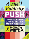 The Publicity Push (eBook): How to Build and Sustain a Media Profile