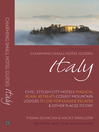 Charming Small Hotel Guides: Italy (eBook): Chic, Stylish City Hotels, Magical Rural Retreats, Cosiest Mountain Lodges, To-Die-For Seaside Escapes and Other Places to Stay