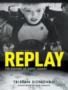 Replay (eBook): The History of Video Games